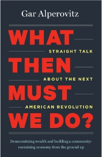 "Eureka! What We Must Do: A Review of Gar Alperovitz's ""What Then Must We Do?"""