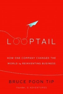 Reinventing Business One Trip at a Time: Bruce Poon Tip talks about his bestselling book, Looptail